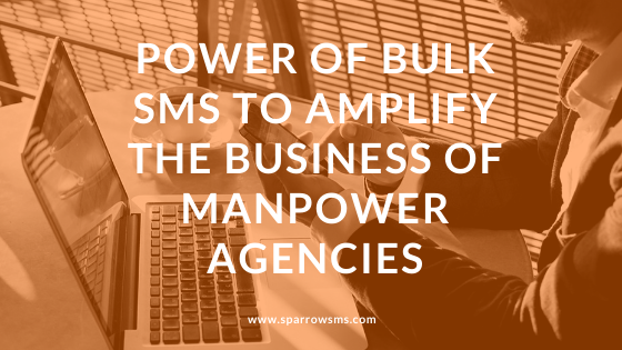 Power of Bulk SMS to Amplify the Business of Manpower Agencies