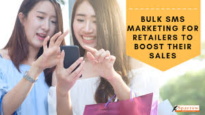 How Retailers are Using Bulk SMS Marketing to Boost Their Sales