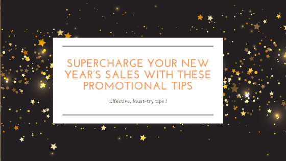 SUPERCHARGE YOUR NEW YEAR'S SALES WITH THESE PROMOTIONAL TIPS